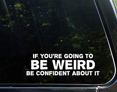 Diamond Graphics If You're Going to Be Weird Be Confident About It (8-3/4' X 2-1/2') Die Cut Decal Bumper Sticker for Windows, Cars, Trucks, Laptops, Etc.