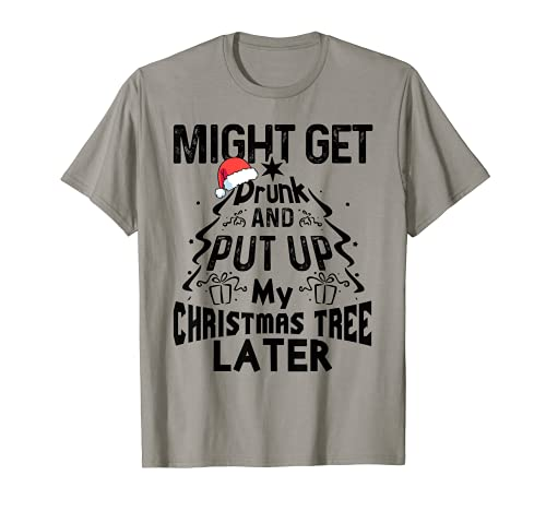 Podría emborracharse y poner mi árbol de Navidad más tarde divertido Camiseta