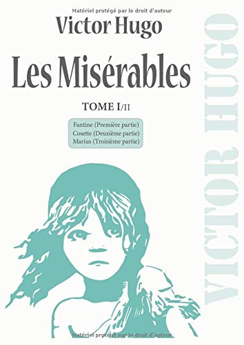 Les Misérables: Nouvelle édition grand format (21 x 29,7 cm) - TOME I/II comprenant les trois premières parties : Fantine, Cosette et Marius. Édition de 1862. Textes complets.
