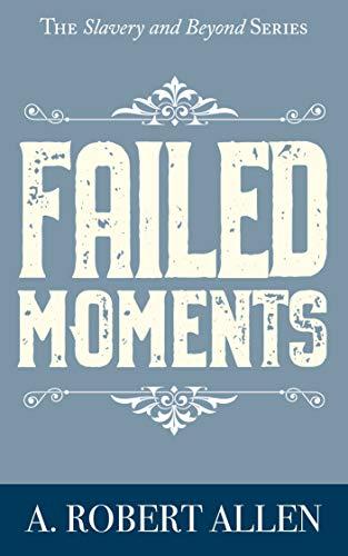 Book: Failed Moments by A. Robert Allen
