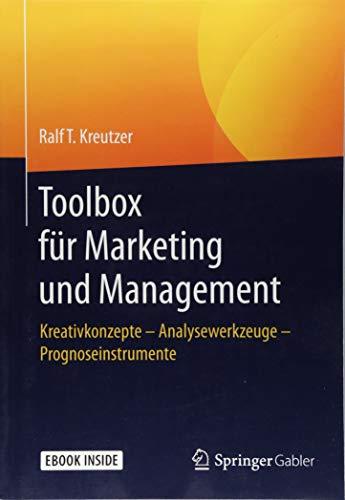 Toolbox für Marketing und Management: Kreativkonzepte – Analysewerkzeuge – Prognoseinstrumente