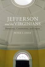 Jefferson and the Virginians: Democracy, Constitutions, and Empire (Walter Lynwood Fleming Lectures in Southern History)