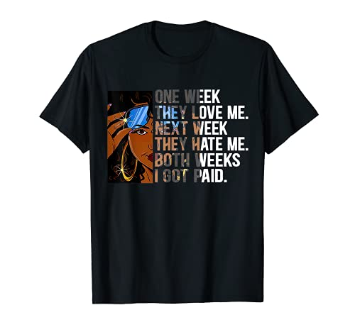 Black Women - One Week They Love Me, Next Week They Hate Me T-Shirt