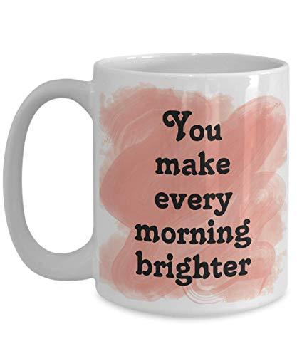 N\A Taza romántica - Usted Hace Que Cada mañana Sea más Brillante - Regalo para Esposa, Novia y Atilde; e, Novia - Taza de té de café Coral