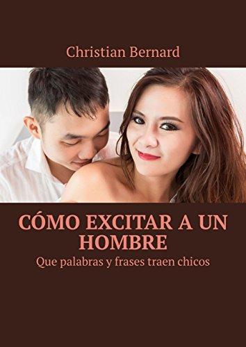 Cómo Excitar A Un Hombre Que Palabras Y Frases Traen Chicos Ebook Bernard Christian Kindle Store