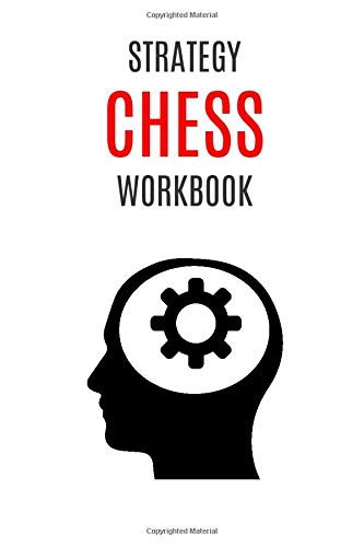 Strategy Chess Workbook: Advanced Notebook Journal For Beginners, Men, Women And Kids! Solve Problems, Improve Tactics, Find Your Best Plan, Create ... Learning Book, 100 Pages, 6x9, White)