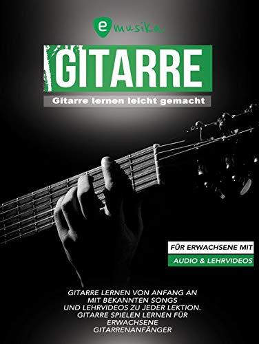 Gitarre lernen leicht gemacht für Erwachsene: Die neue umfassende Gitarrenschule für Erwachsene mit aktuellen Songs und Lernvideos zu jeder Übung