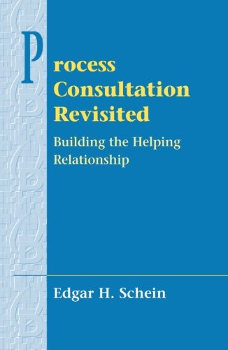 Process Consultation Revisited: Building the Helping Relationship (Pearson Organizational Development Series)
