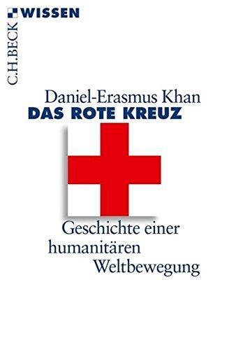 Das Rote Kreuz: Geschichte einer humanitären Weltbewegung