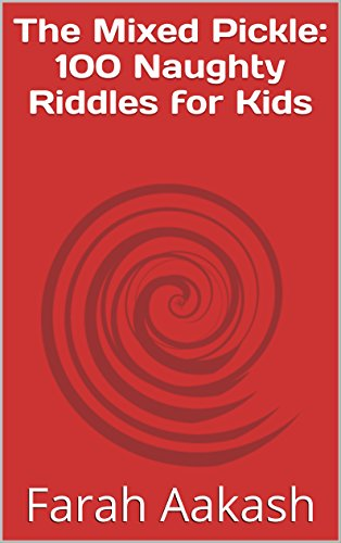 The Mixed Pickle: 100 Naughty Riddles for Kids (English Edition)
