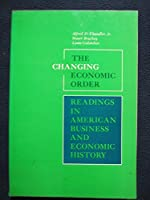 The Changing Economic Order : Readings in American Business and Economic History