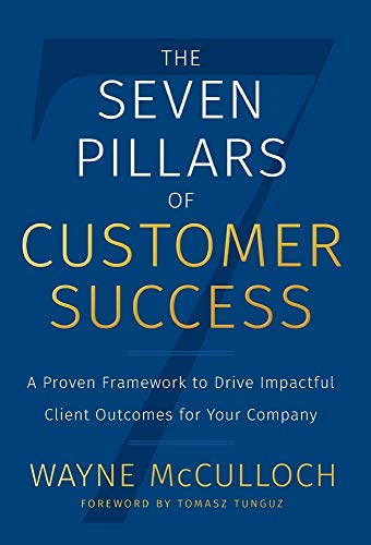 Compare Textbook Prices for The Seven Pillars of Customer Success: A Proven Framework to Drive Impactful Client Outcomes for Your Company  ISBN 9781544516615 by McCulloch, Wayne