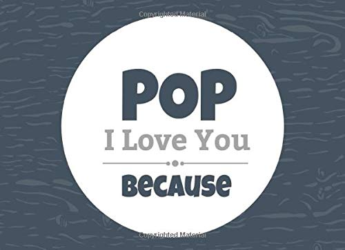 Pop I Love You Because: Prompted Fill In Blank I Love You Book for Pop; Gift Book for Pop; Things I Love About You Book for Grandfathers, Pop ... Volume 32 (I Love You Because Book)