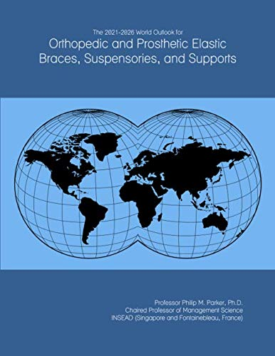 The 2021-2026 World Outlook for Orthopedic and Prosthetic Elastic Braces, Suspensories, and Supports