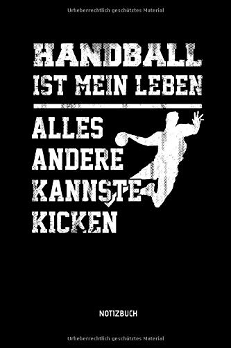 Handball Ist Mein Leben - Alles Andere Kannste Kicken - Notizbuch: Lustiges Liniertes Handball Notizbuch. Tolle Zubehör & Handballerin und Handballer Geschenk Idee für Verein & Mannschaft.