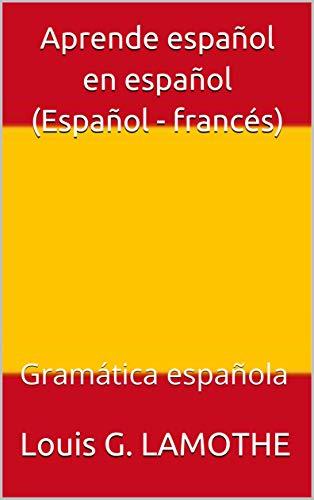 Aprende español en español (Español - francés): Gramática española eBook: LAMOTHE, Louis G.: Amazon.es: Tienda Kindle