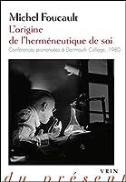L'origine de l'hermeneutique de soi: Conferences prononcees a Dartmouth College, 1980 (Philosophie Du Present)