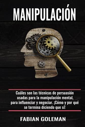 Manipulación: Cuáles son las técnicas de persuasión usadas para la manipulación mental, para influenciar y negociar. ¡Cómo y por qué se termina ... de los mejores para no caer en mentiras.)