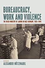 Bureaucracy, Work and Violence: The Reich Ministry of Labour in Nazi Germany, 1933–1945 (English Edition)
