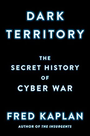 Dark Territory: The Secret History of Cyber War by Fred Kaplan(2016-03-01)