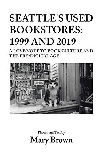 Seattle's Used Bookstores: 1999 and 2019: A Love Note to Book Culture and the Pre-Digital Age