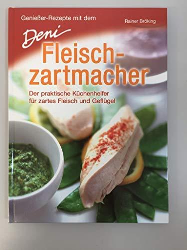 Genießer-Rezepte mit dem Deni Fleischzartmacher: Der praktische Küchenhelfer für zartes Fleisch und Geflügel