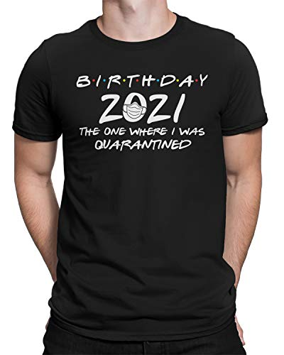 Birthday 2021 The One Where I was Quarantined Men's T-Shirt Large Black