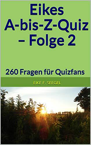 Eikes A-bis-Z-Quiz – Folge 2: 260 Fragen für Quizfans