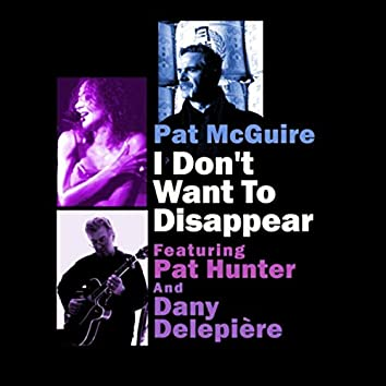 I Don't Want to Disappear (feat. Pat Hunter & Dany Delepiere)