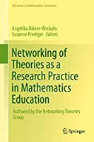 Networking of Theories as a Research Practice in Mathematics Education (Advances in Mathematics Education)