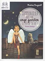 Communiquer avec son ange gardien et kiffer sa vie ! - Petit manuel pour se connecter à son pote-en-ciel de Marina Bougaïeff