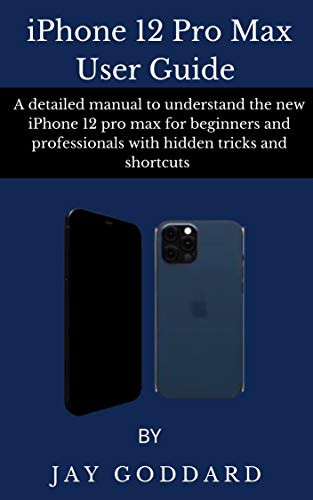 iPhone 12 Pro Max User Guide : A detailed manual to understand the new iPhone 12 pro max for beginners and professionals with hidden tricks and shortcuts (English Edition)