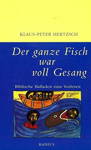 Der ganze Fisch war voll Gesang: Biblische Balladen zum Vorlesen