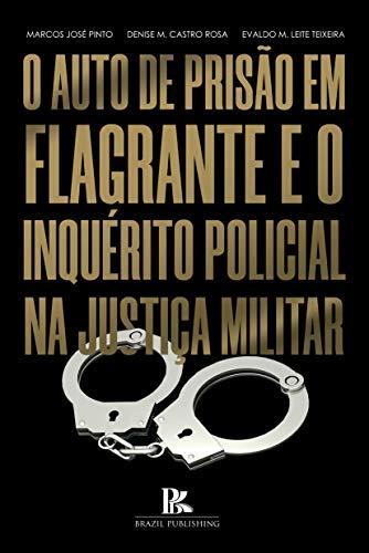 O auto de prisão em flagrante e o inquérito policial na justiça militar