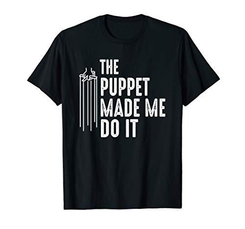 Puppet Made Me Do It - Ventriloquist Dummy Gift Entertainer T-Shirt
