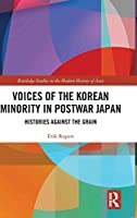 Voices of the Korean Minority in Postwar Japan: Histories Against the Grain (Routledge Studies in the Modern History of Asia)
