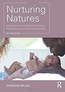 Nurturing Natures: Attachment and Children's Emotional, Sociocultural and Brain Development by Graham Music(2016-10-26)