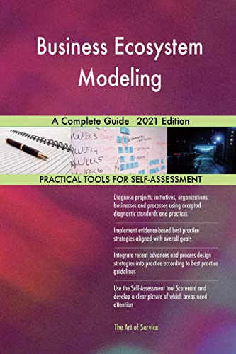 Business Ecosystem Modeling A Complete Guide - 2021 Edition