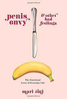 Penis Envy and Other Bad Feelings: The Emotional Costs of Everyday Life