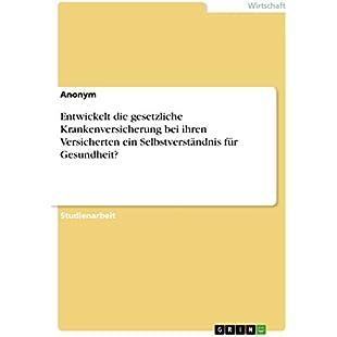 Entwickelt die gesetzliche Krankenversicherung bei ihren  Versicherten ein Selbstverständnis für Gesundheit? (German Edition)