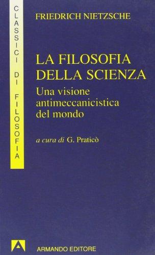 La filosofia della scienza. Una visione antimeccanicistica del mondo