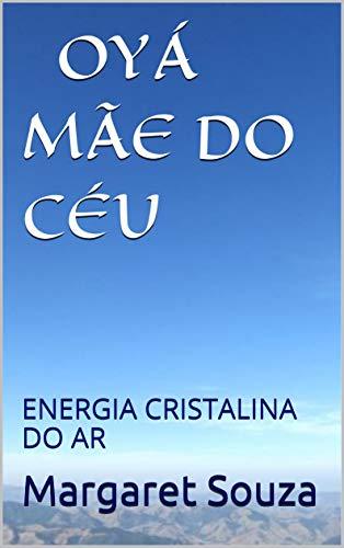 OYÁ MÃE DO CÉU: ENERGIA CRISTALINA DO AR (Portuguese Edition)