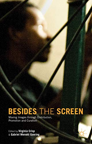 Besides the Screen: Moving Images through Distribution, Promotion and Curation
