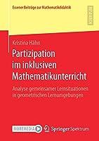 Partizipation im inklusiven Mathematikunterricht: Analyse gemeinsamer Lernsituationen in geometrischen Lernumgebungen (Essener Beitraege zur Mathematikdidaktik)