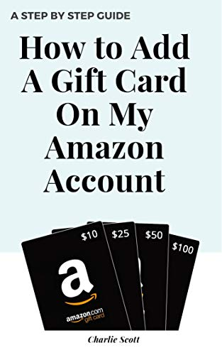 How to Add A Gift Card on My Amazon Account: Multiple Ways to Add a Gift Card to Your Amazon Account in Less than 30 Seconds. A Step by Step Guide with ... (Quick Guide Book 3) (English Edition)