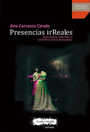 Presencias irreales/ Unrealistic presences: Simulacros, Espectros Y Construcción De Realidades/ Simulation, Spectrum and Construction of Realities