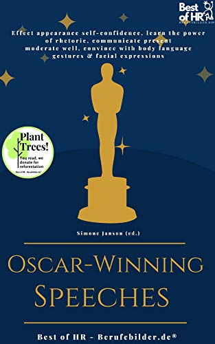 Oscar-Winning Speeches: Effect appearance self-confidence, learn the power of rhetoric, communicate present moderate well, convince with body language gestures & facial expressions (English Edition)