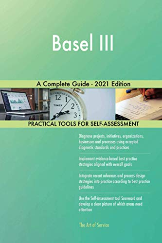 Basel III A Complete Guide - 2021 Edition