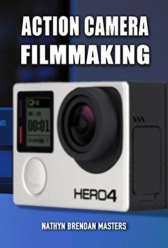Action Camera Filmmaking (Action Filmmaking) (English Edition)
