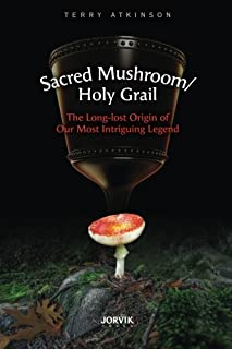 Sacred Mushroom/Holy Grail: The Long-Lost Origin of Our Most Intriguing Legend